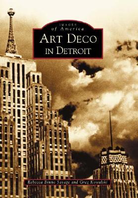 Art Deco in Detroit By Savage, Rebecca Binno/ Kowalski, Greg