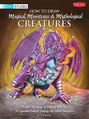 How to Draw Magical, Monstrous & Mythological Creatures By Berry, Bob/ Destefano, Merrie